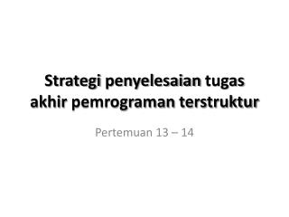 Strategi penyelesaian tugas akhir pemrograman terstruktur