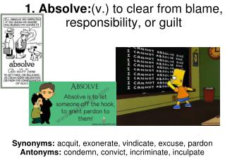 1. Absolve: (v.) to clear from blame, responsibility, or guilt
