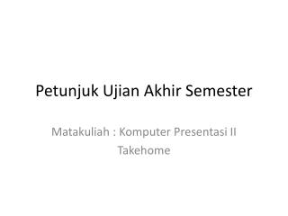 Petunjuk Ujian Akhir  Semester