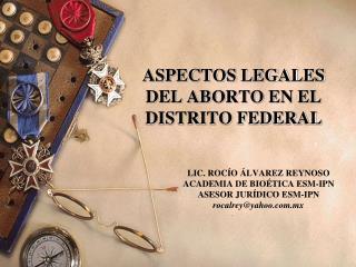 ASPECTOS LEGALES DEL ABORTO EN EL DISTRITO FEDERAL