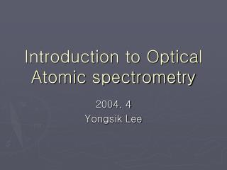 Introduction to Optical Atomic spectrometry