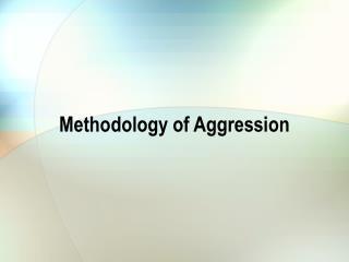 Methodology of Aggression
