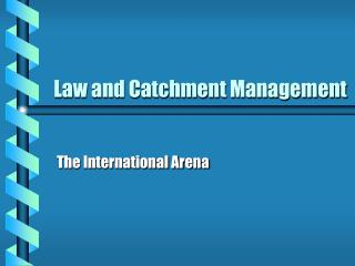 Law and Catchment Management
