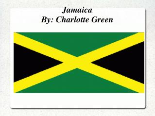Jamaica  By: Charlotte Green