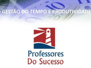 GEST�O DO TEMPO E PRODUTIVIDADE