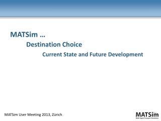 MATSim …  Destination Choice  Current State and Future Development