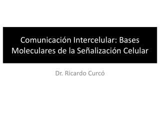 Comunicación Intercelular: Bases Moleculares de la Señalización Celular