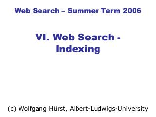 Web Search � Summer Term 2006 VI. Web Search - Indexing