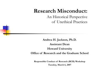 Andrea H. Jackson, Ph.D. Assistant Dean Howard University  Office of Research and the Graduate School  Responsible Condu