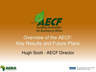 Overview of the AECF:  Key Results and Future Plans