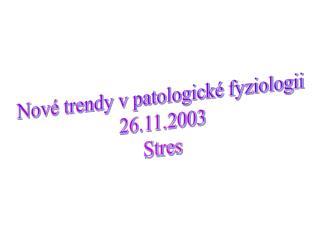 Nové trendy v patologické fyziologii  26.11.2003 Stres