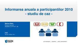 Informarea anuala a  participantilor 2010 - studiu  de  caz -