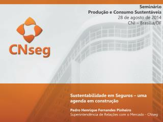Seminário  Produção e Consumo Sustentáveis 28 de agosto de 2014 CNI – Brasília/DF