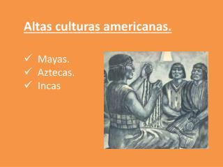 Altas culturas americanas. Mayas.  Aztecas. Incas
