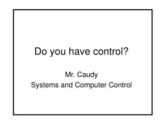 Do you have control?