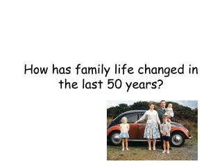 How has family life changed in the last 50 years?
