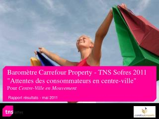 """Baromètre Carrefour Property - TNS Sofres 2011 """"Attentes des consommateurs en centre-ville"""""""