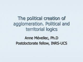 The political creation of agglomeration. Political and territorial logics