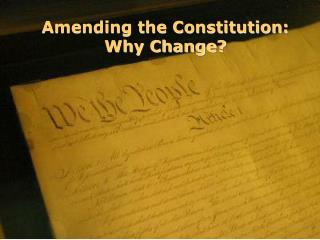 Amending the Constitution: Why Change?