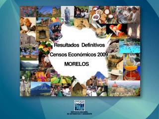 Resultados  Definitivos     Censos  Económicos  2009 MORELOS
