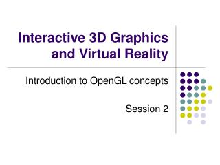 Interactive 3D Graphics and Virtual Reality
