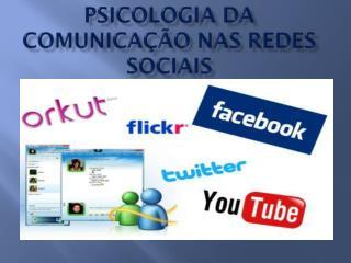 PSICOLOGIA DA COMUNICAÇÃO NAS REDES SOCIAIS