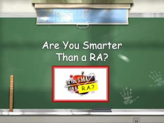 Are You Smarter  Than a RA?
