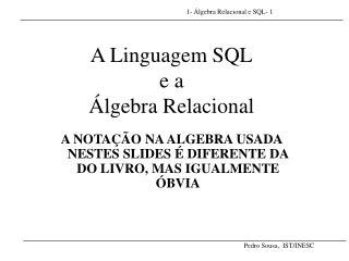 A Linguagem SQL e a  Álgebra Relacional