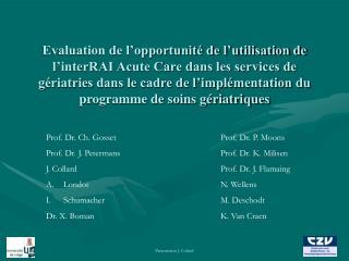 Prof. Dr. Ch. GossetProf. Dr. P. Moons Prof. Dr. J. PetermansProf. Dr. K. Milisen