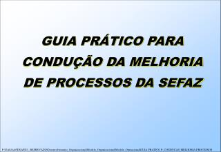 GUIA PRÁTICO PARA CONDUÇÃO D A  MELHORIA DE PROCESSOS DA SEFAZ