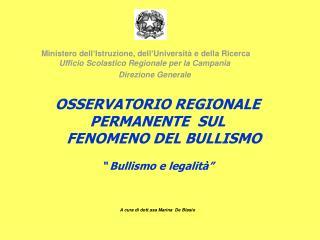 """OSSERVATORIO REGIONALE PERMANENTE  SUL         FENOMENO DEL BULLISMO  """" Bullismo e legalità"""""""