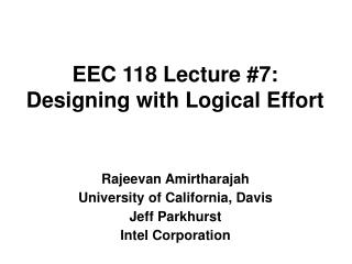 EEC 118 Lecture #7: Designing with Logical Effort