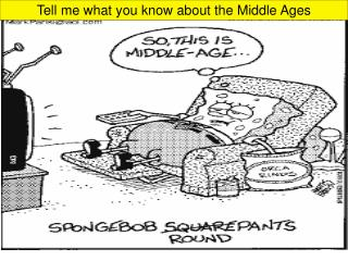 Tell me what you know about the Middle Ages