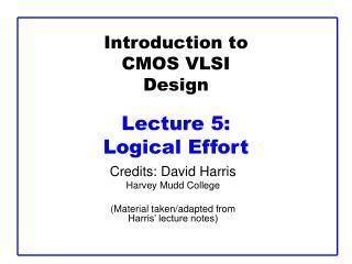 Introduction to CMOS VLSI Design Lecture 5:  Logical Effort