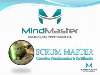 SCRUM  MASTER Conceitos Fundamentais & Certificação
