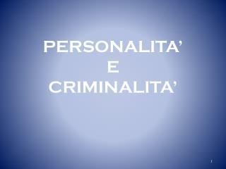 PERSONALITA�  E  CRIMINALITA�