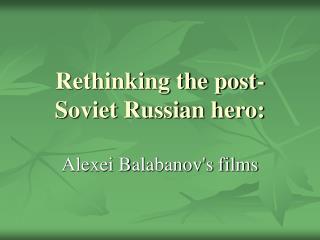 Rethinking the post-Soviet Russian hero: