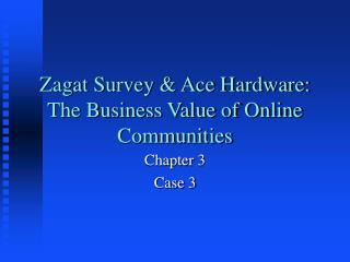 Zagat Survey & Ace Hardware:  The Business Value of Online Communities