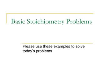 Basic Stoichiometry Problems