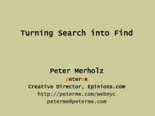 Turning Search into Find