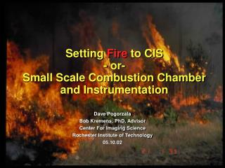 Setting Fire to CIS - or-  Small Scale Combustion Chamber and Instrumentation