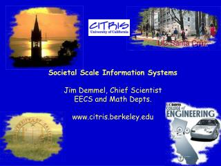 Societal Scale Information Systems Jim Demmel, Chief Scientist EECS and Math Depts.