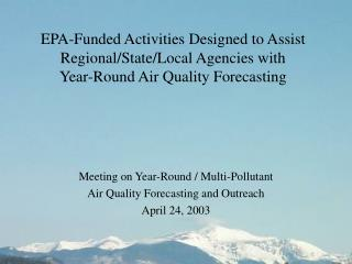 Meeting on Year-Round / Multi-Pollutant  Air Quality Forecasting and Outreach April 24, 2003