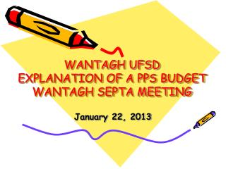 WANTAGH UFSD EXPLANATION OF A PPS BUDGET WANTAGH SEPTA MEETING