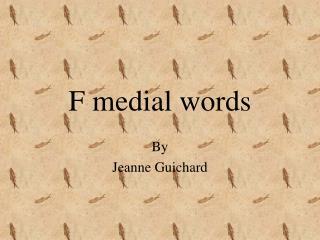F medial words