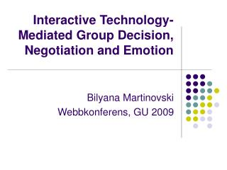 Interactive Technology-Mediated Group Decision, Negotiation and Emotion