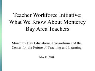 Teacher Workforce Initiative: What We Know About Monterey Bay Area Teachers