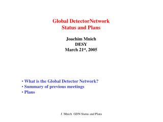 Global DetectorNetwork Status and Plans Joachim Mnich DESY March 21 st , 2005