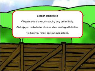 Lesson Objectives To gain a clearer understanding why bullies bully.