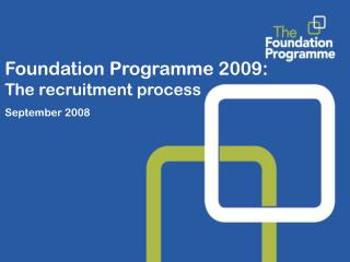 Foundation Programme 2009:  The recruitment process September 2008